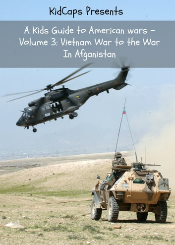 A Kids Guide to American wars - Volume 3: Vietnam War to the War In Afganistan ebook by KidCaps