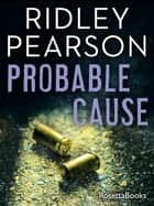 Probable Cause ebook by Ridley Pearson