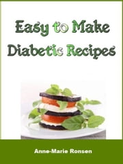 Easy to Make Diabetic Recipes ebook by Anne-Marie Ronsen