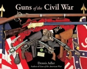 Guns of the Civil War ebook by Dennis Adler