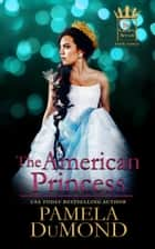 The American Princess ebook by Pamela DuMond