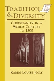 Tradition and Diversity - Christianity in a World Context to 1500 ebook by Karen Louise Jolly