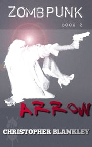 Zombpunk: ARROW ebook by Christopher Blankley