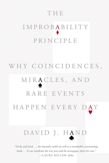 The Improbability Principle - Why Coincidences, Miracles, and Rare Events Happen Every Day ebook by David J. Hand