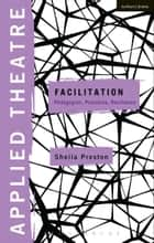 Applied Theatre: Facilitation - Pedagogies, Practices, Resilience ebook by