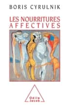 Les Nourritures affectives ebook by Boris Cyrulnik