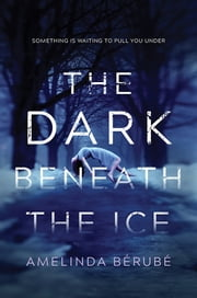 The Dark Beneath the Ice eBook by Amelinda Bérubé