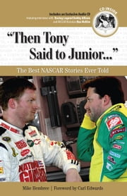 """Then Tony Said to Junior. . ."": The Best NASCAR Stories Ever Told ebook by Hembree, Mike"