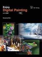 Enjoy Digital Painting ebook by Susanna Bur
