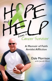 Hope and Help from a Cancer Survivor ebook by Dale Morrison,Dr. Jacob West