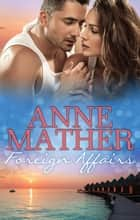Foreign Affairs - 3 Book Box Set ebook by Anne Mather