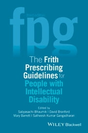 The Frith Prescribing Guidelines for People with Intellectual Disability ebook by Sabyasachi Bhaumik,Satheesh Kumar Gangadharan,David Branford,Mary Barrett