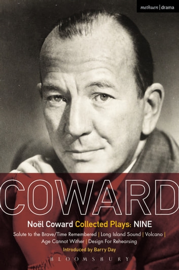 Coward Plays: Nine - Salute to the Brave/Time Remembered; Long Island Sound; Volcano; Age Cannot Wither; Design For Rehearsing ebook by Noël Coward