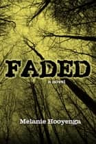 Faded ebook by Melanie Hooyenga