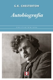 Autobiografia ebook by Gilbert Keith Chesterton, Cristina Spinoglio