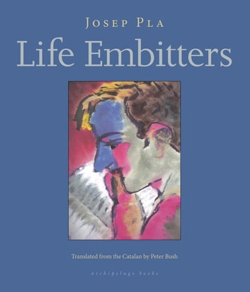 Life Embitters ebook by Josep Pla