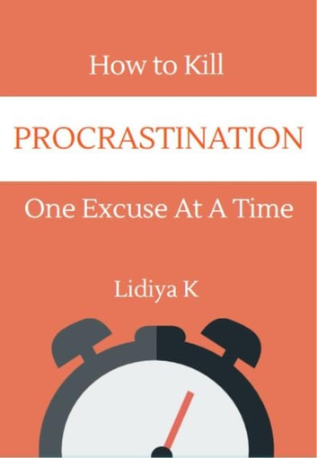 How to Kill Procrastination - One Excuse at a Time ebook by Lidiya K