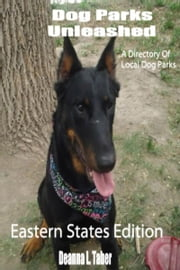 Dog Parks Unleashed: A Directory Of Local Dog Parks, Eastern States Edition ebook by Deanna L. Taber