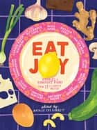 Eat Joy - Stories & Comfort Food from 31 Celebrated Writers ebook by Natalie Eve Garrett, Anthony Doerr