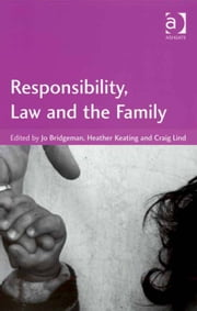 Responsibility, Law and the Family ebook by Mr Craig Lind,Ms Jo Bridgeman,Ms Heather Keating