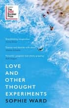 Love and Other Thought Experiments - Longlisted for the Booker Prize 2020 ebook by Sophie Ward