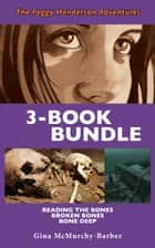 Peggy Henderson Adventures 3-Book Bundle - Bone Deep / Broken Bones / Reading the Bones ebook by Gina McMurchy-Barber