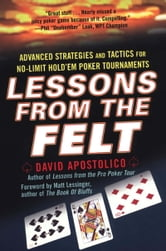 Lessons From The Felt: Advanced Strategies And Tactics For No-limit Hold'em Tour naments ebook by David Apostolico