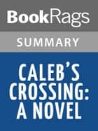 Caleb's Crossing A Novel by Geraldine Brooks | Summary & Study Guide ebook by BookRags