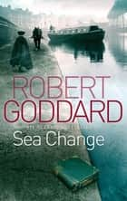 Sea Change ebook by Robert Goddard