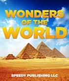 Wonders Of The World ebook by Speedy Publishing