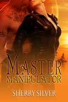The Master Manipulator ebook by Sherry Silver