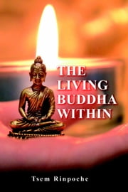 The Living Buddha Within ebook by Tsem Rinpoche