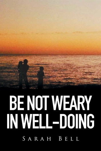 Be Not Weary in Well-Doing ebook by Sarah Bell