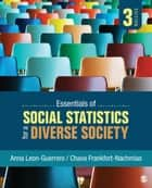 Essentials of Social Statistics for a Diverse Society ebook by Dr. Anna Leon-Guerrero, Dr. Chava Frankfort-Nachmias