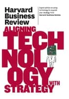 Harvard Business Review on Aligning Technology with Strategy eBook by Harvard Business Review