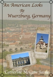 An American Looks at Wuerzburg, Germany ebook by Catherine McGrew Jaime