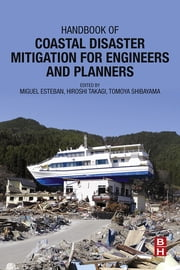 Handbook of Coastal Disaster Mitigation for Engineers and Planners ebook by Miguel Esteban,Hiroshi Takagi,Tomoya Shibayama