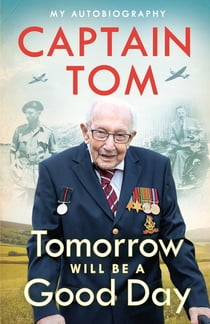 Tomorrow Will Be A Good Day - My Autobiography eBook by Captain Tom Moore