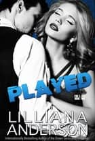 Played (Fire & Lies - Two) ebook by Lilliana Anderson