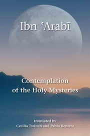 Contemplation of the Holy Mysteries: The Mashahid al-asrar of Ibn 'Arabi ebook by Ibn 'Arabi, Muhyiddin