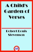 A Child's Garden of Verses (Illustrated) ebook by Robert Louis Stevenson