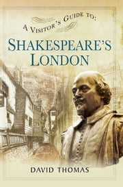 A Visitor's Guide to Shakespeare's London ebook by David Thomas