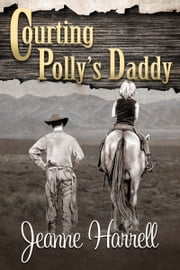 Courting Polly's Daddy (These Nevada Boys series, Book 1) ebook by Jeanne Harrell