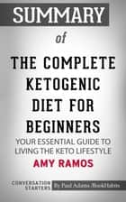 Summary of The Complete Ketogenic Diet for Beginners: Your Essential Guide to Living the Keto Lifestyle ebook by Paul Adams