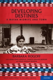 Developing Destinies - A Mayan Midwife and Town ebook by Barbara Rogoff