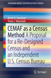 CEMAF as a Census Method - A Proposal for a Re-Designed Census and An Independent U.S. Census Bureau ebook by David A. Swanson,Paula J. Walashek