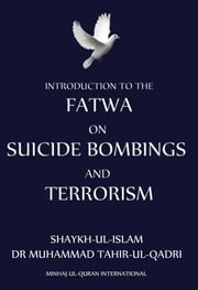 Introduction to Fatwa on Suicide Bombings and Terrorism ebook by Muhammad Tahir-ul-Qadri