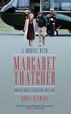 A Journey with Margaret Thatcher - Foreign Policy Under the Iron Lady ebook by Robin Renwick