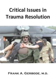 Critical Issues in Trauma Resolution - The Traumatic Incident Network ebook by Frank A. Gerbode