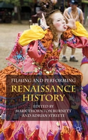 Filming and Performing Renaissance History ebook by M. Burnett, A. Streete